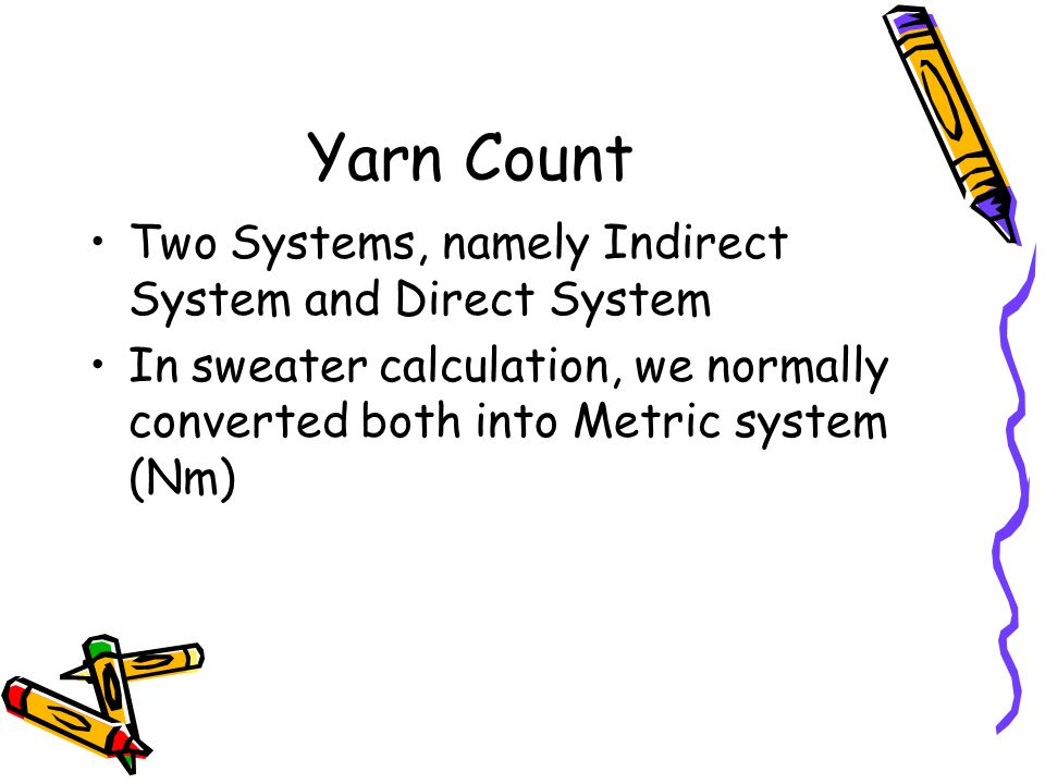 Yarn Count Two Systems, namely Indirect System and Direct System