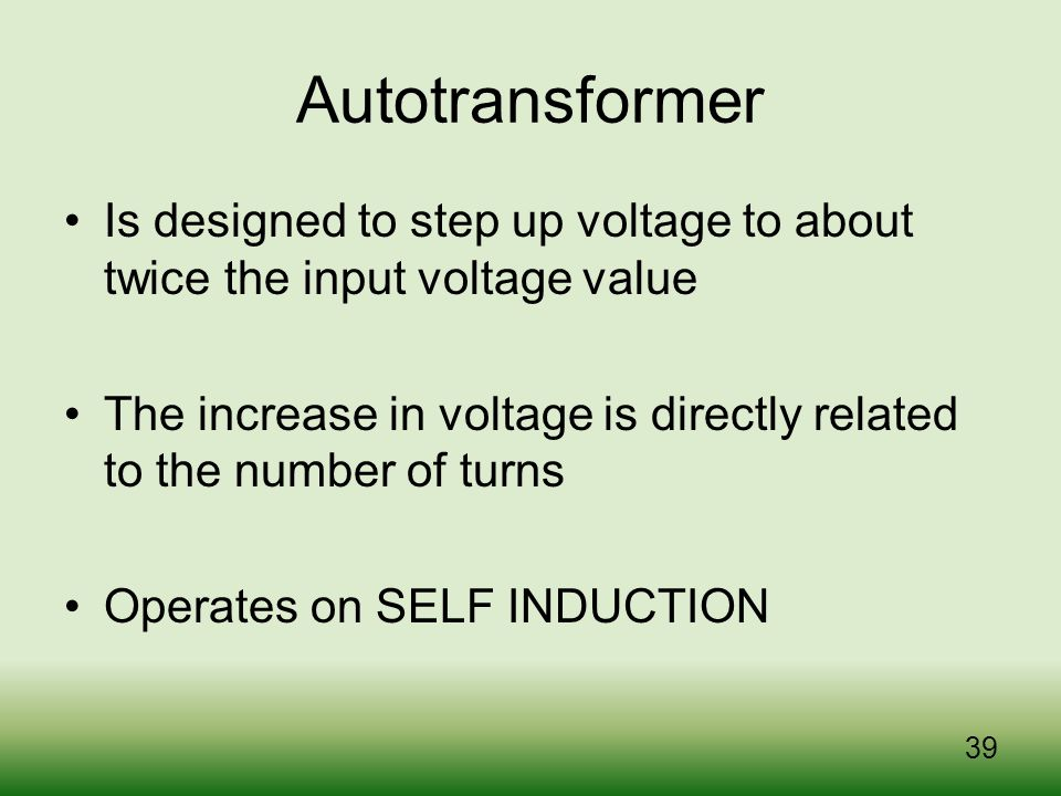 Autotransformer Is designed to step up voltage to about twice the input voltage value.
