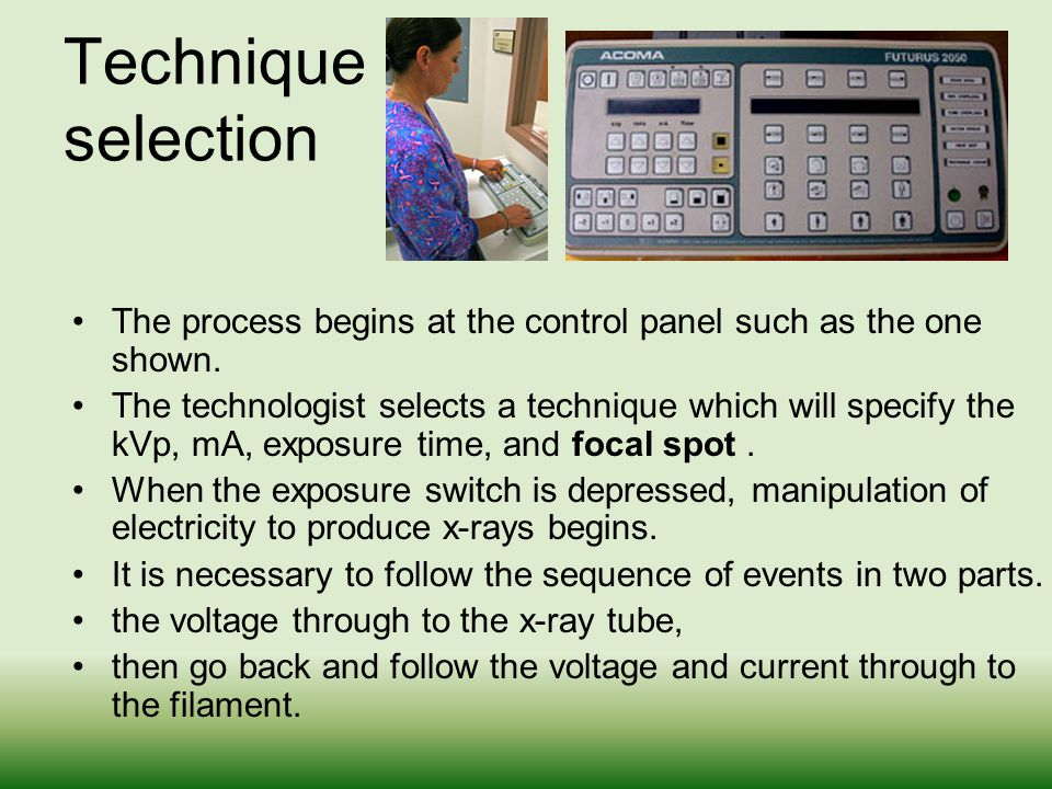 Technique selection The process begins at the control panel such as the one shown.
