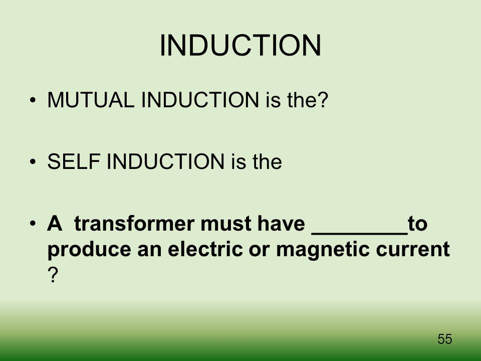 INDUCTION MUTUAL INDUCTION is the SELF INDUCTION is the