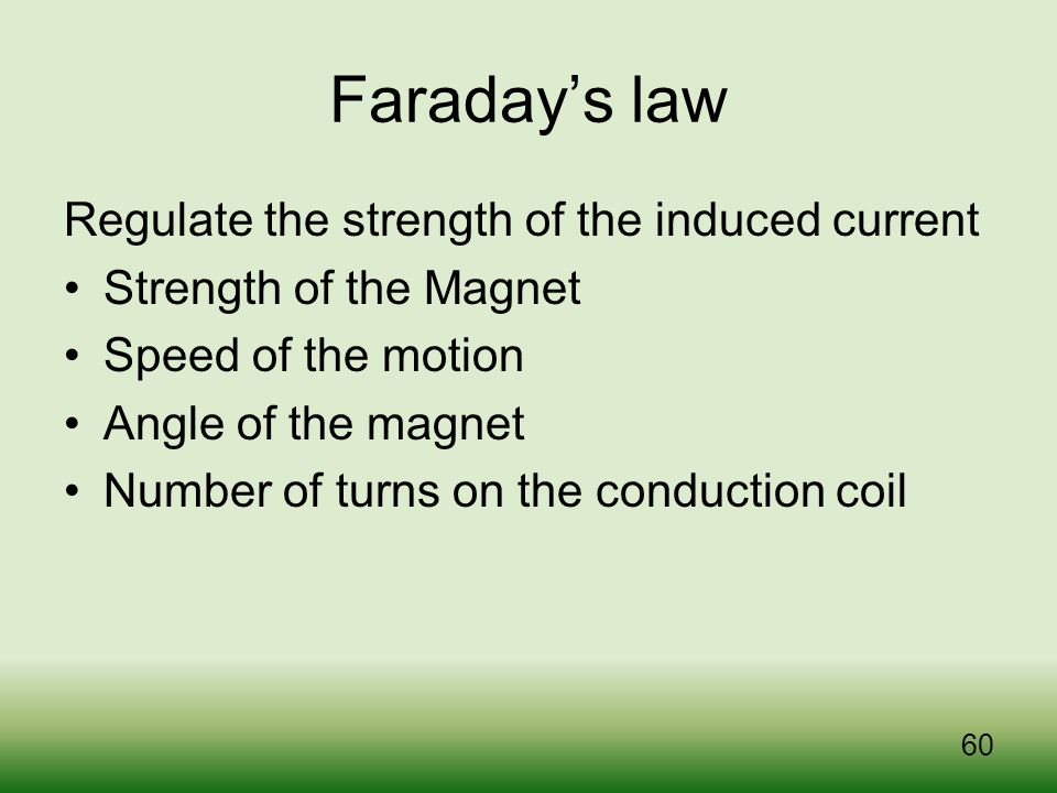 Faraday's law Regulate the strength of the induced current