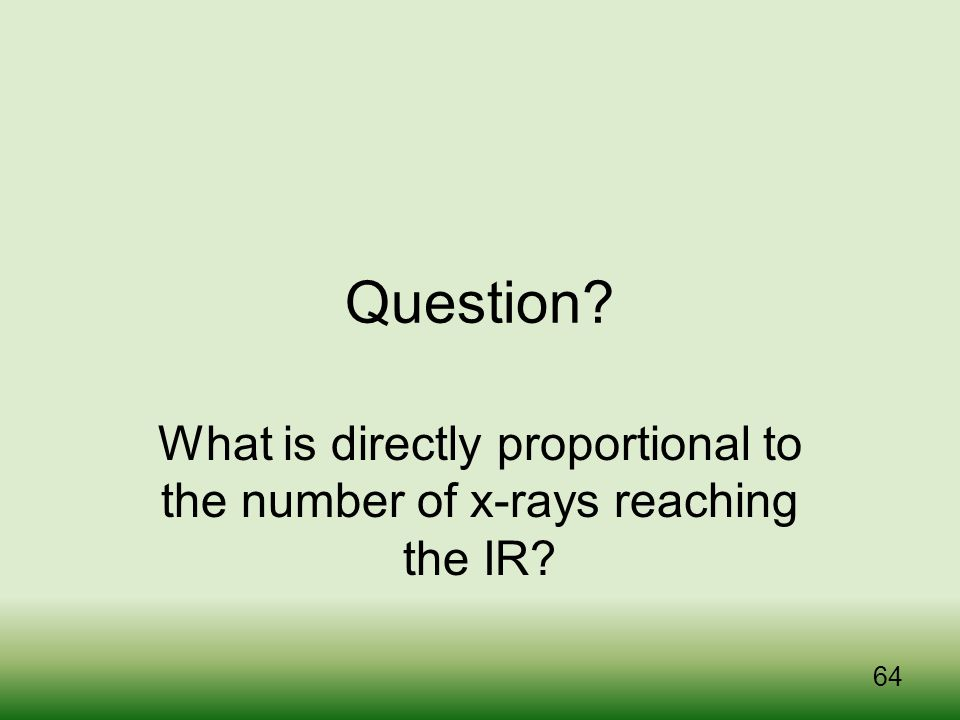 What is directly proportional to the number of x-rays reaching the IR