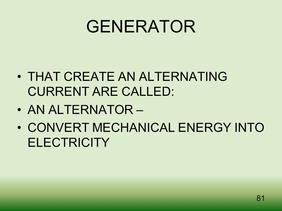 GENERATOR THAT CREATE AN ALTERNATING CURRENT ARE CALLED: