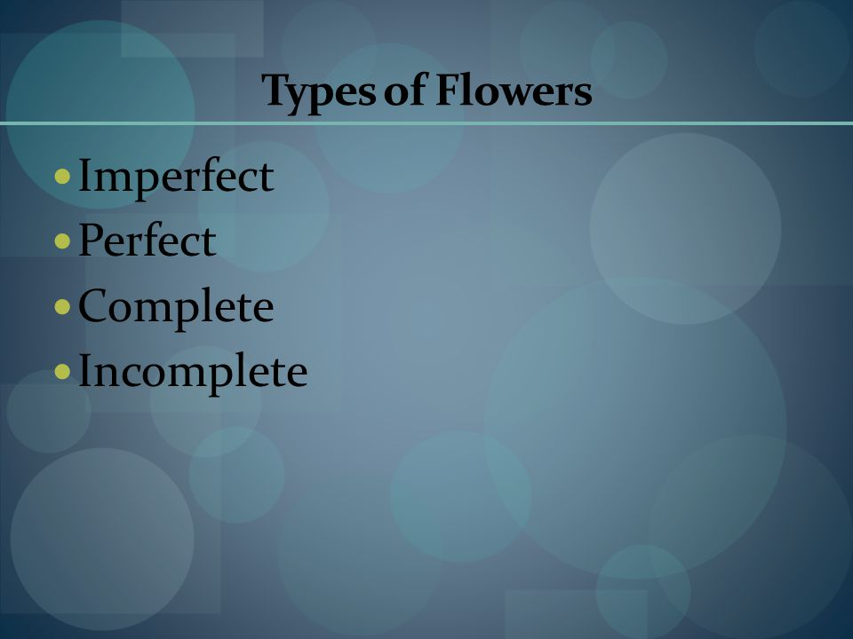Types of Flowers Imperfect Perfect Complete Incomplete