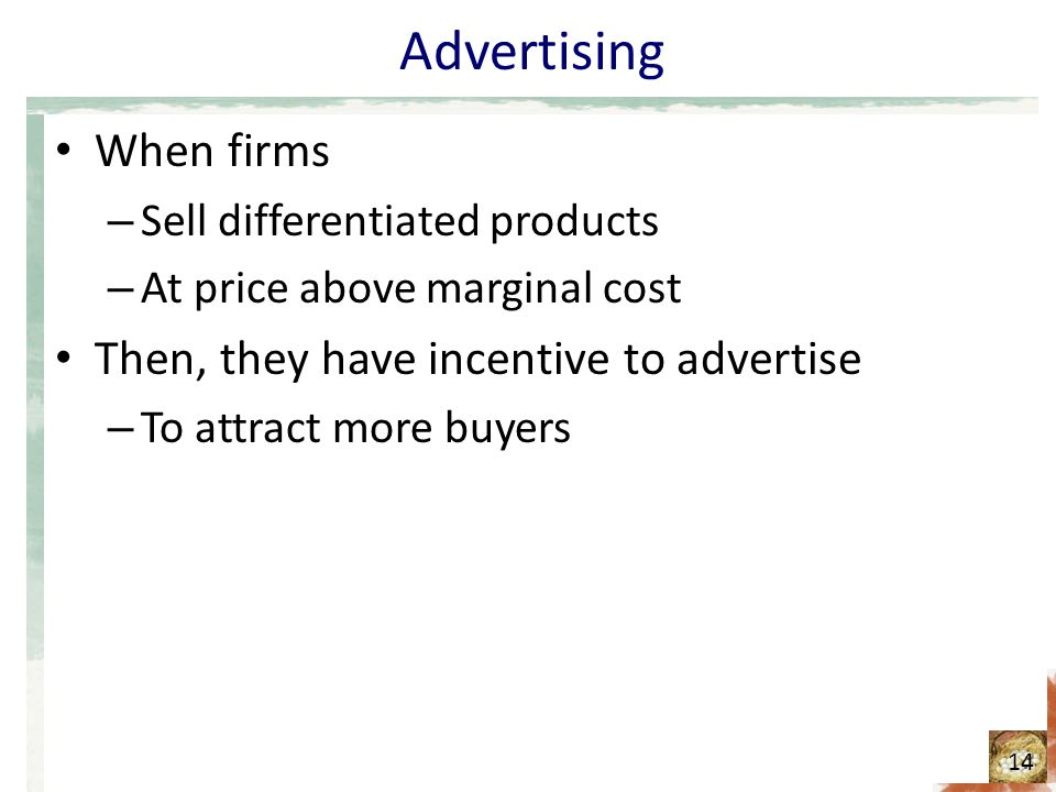 Advertising When firms Then, they have incentive to advertise