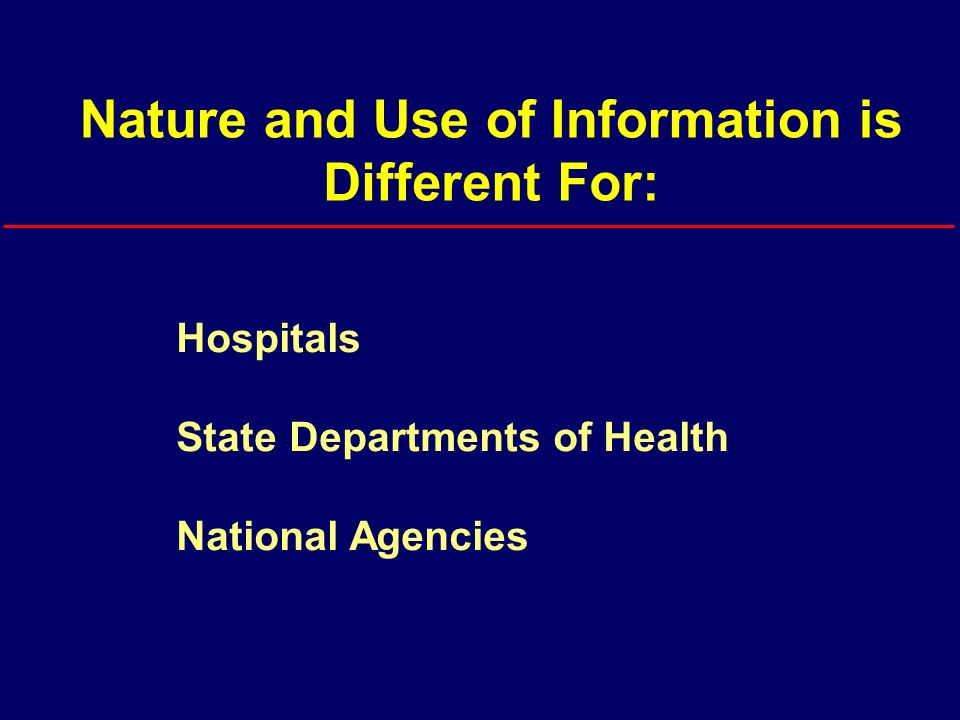 Nature and Use of Information is Different For: