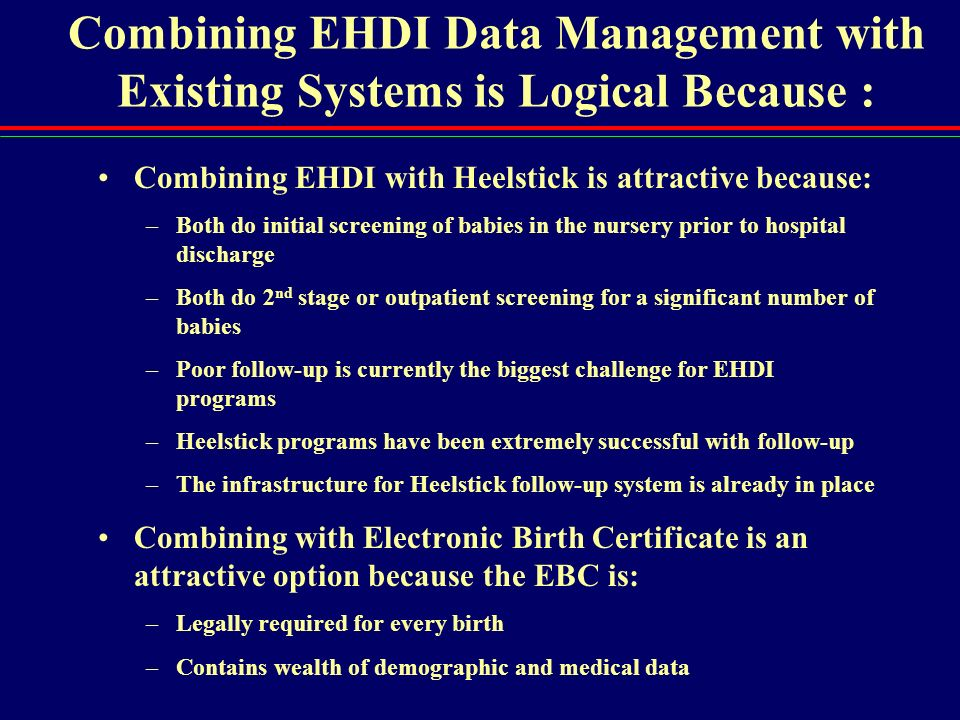Combining EHDI Data Management with Existing Systems is Logical Because :