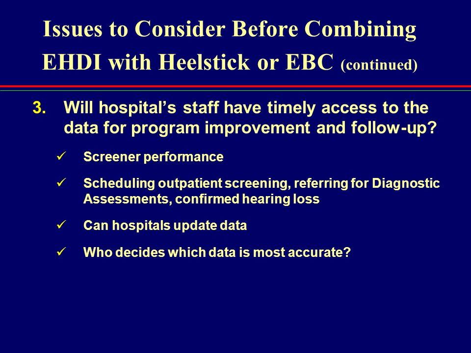 Issues to Consider Before Combining EHDI with Heelstick or EBC (continued)
