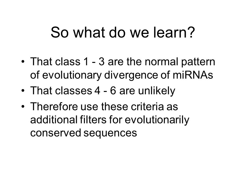 So what do we learn That class are the normal pattern of evolutionary divergence of miRNAs. That classes are unlikely.