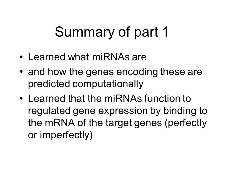 Summary of part 1 Learned what miRNAs are