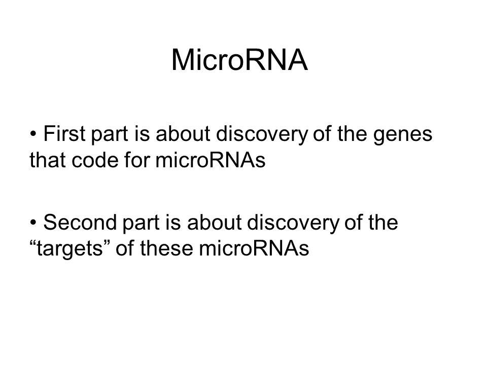 MicroRNA First part is about discovery of the genes that code for microRNAs.