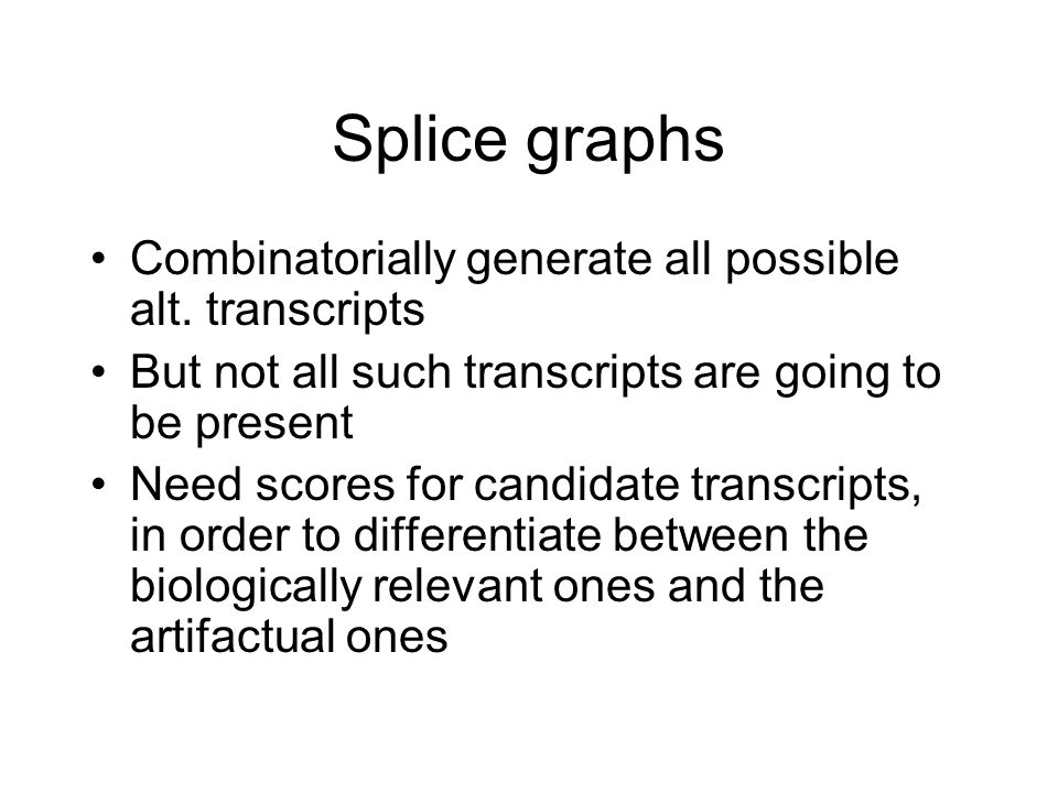 Splice graphs Combinatorially generate all possible alt. transcripts