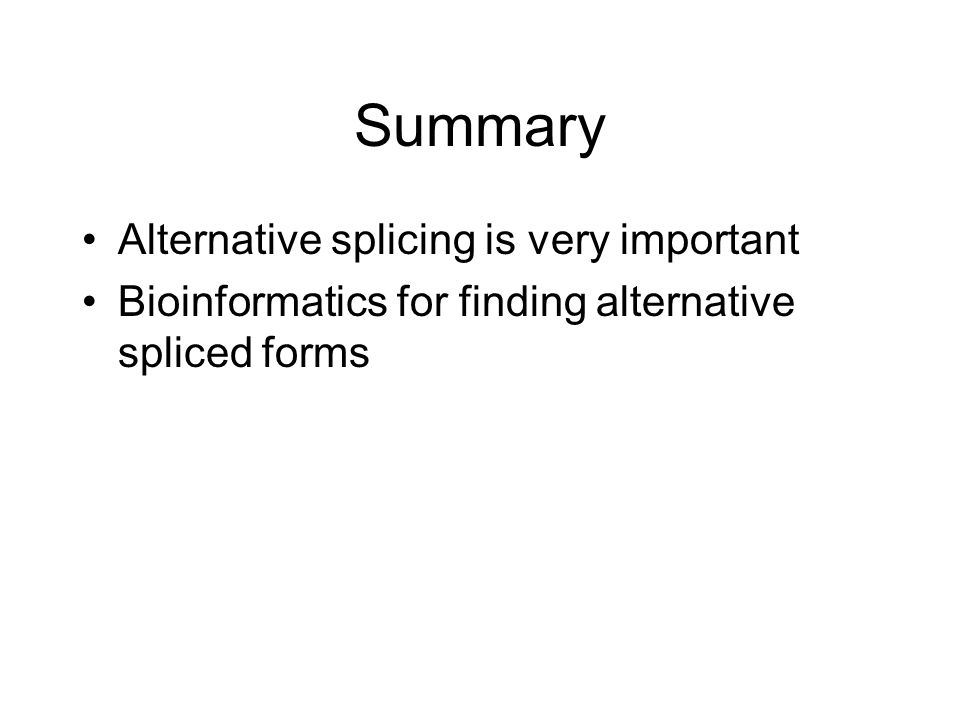 Summary Alternative splicing is very important