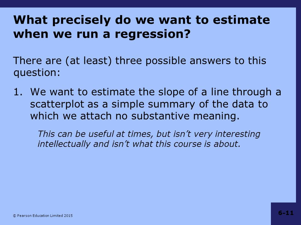What precisely do we want to estimate when we run a regression