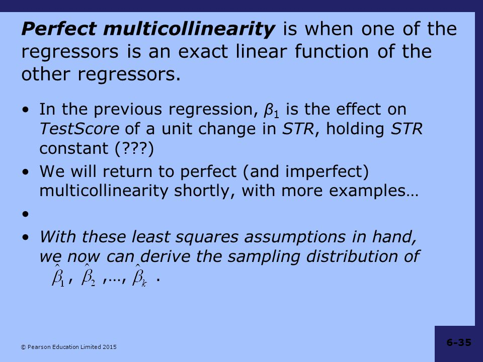Perfect multicollinearity is when one of the regressors is an exact linear function of the other regressors.