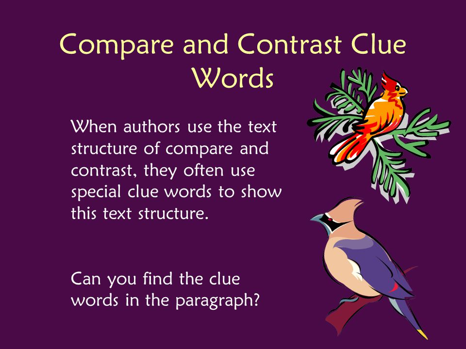 compare conrast Ever been faced with a tough decision how did you choose maybe you compared and contrasted your options when we compare and contrast, we look at items side-by-side and describe.