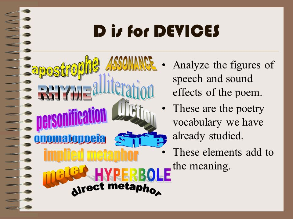 D is for DEVICES apostrophe. ASSONANCE. Analyze the figures of speech and sound effects of the poem.