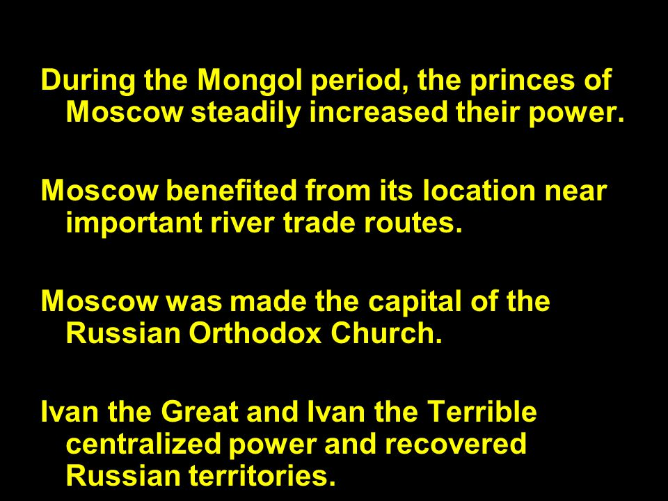 During the Mongol period, the princes of Moscow steadily increased their power.
