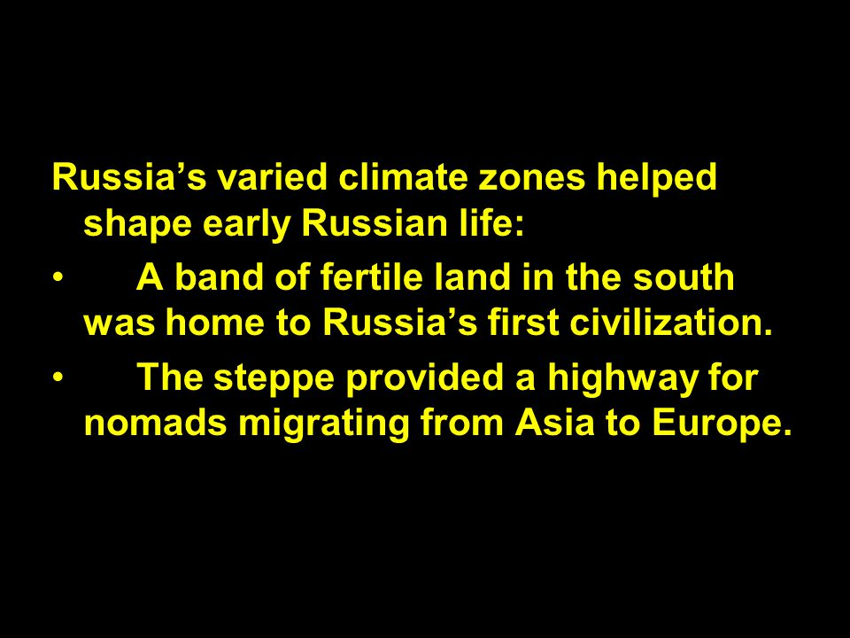 Russia's varied climate zones helped shape early Russian life: