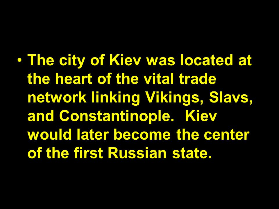The city of Kiev was located at the heart of the vital trade network linking Vikings, Slavs, and Constantinople.