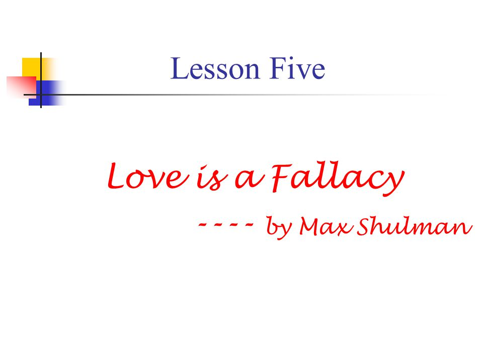 Lesson Five Love is a Fallacy ---- by Max Shulman