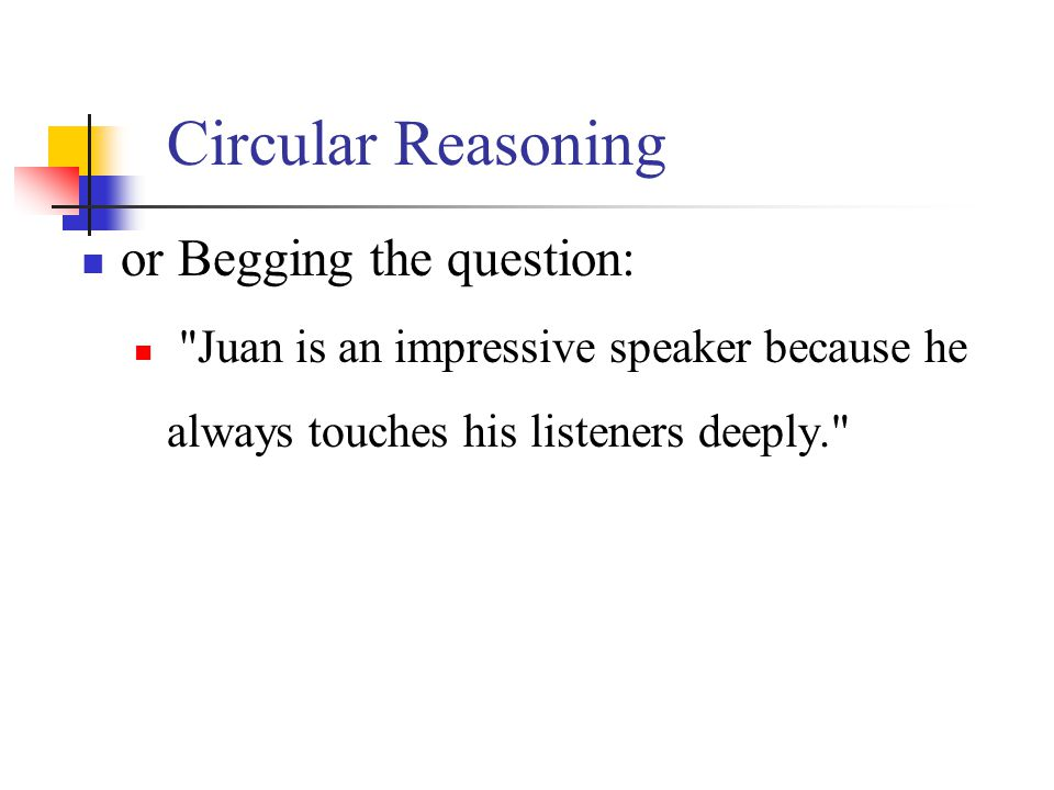 Circular Reasoning or Begging the question: