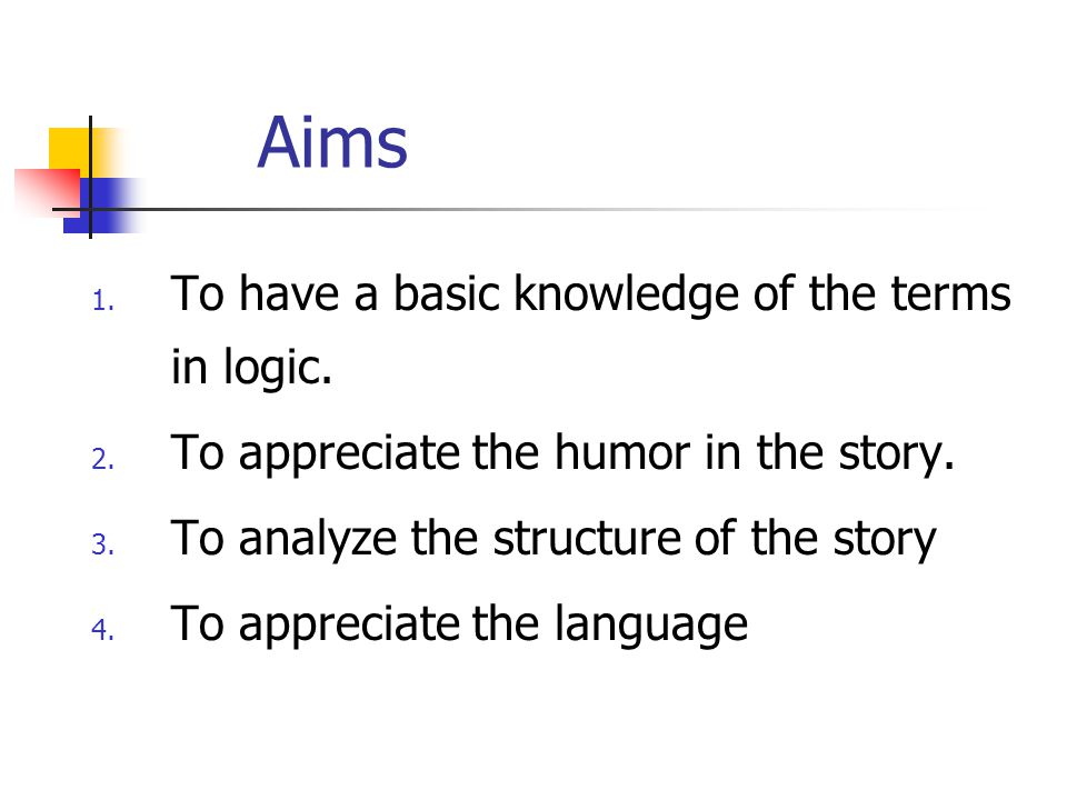 Aims To have a basic knowledge of the terms in logic.