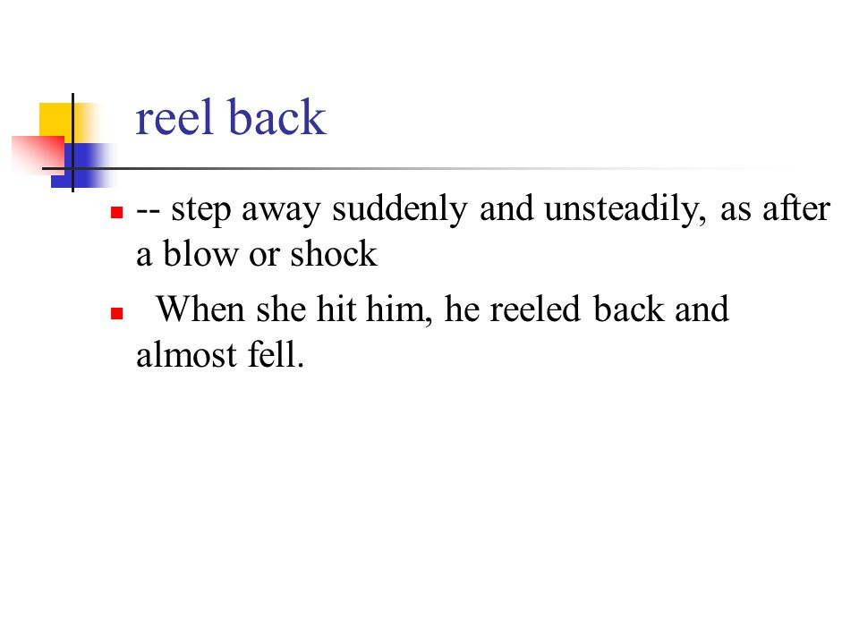 reel back -- step away suddenly and unsteadily, as after a blow or shock.