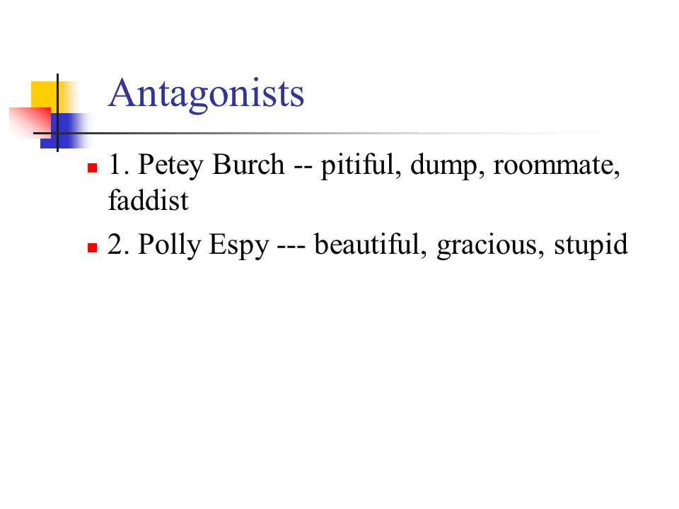 Antagonists 1. Petey Burch -- pitiful, dump, roommate, faddist