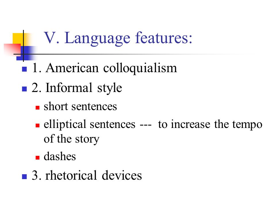 V. Language features: 1. American colloquialism 2. Informal style
