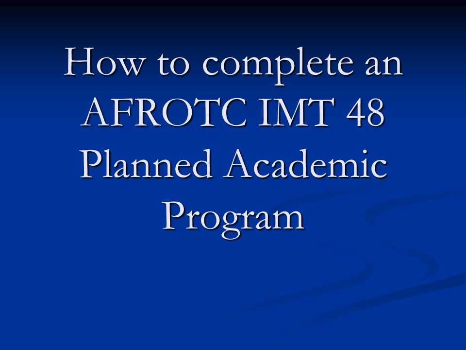 How to complete an AFROTC IMT 48 Planned Academic Program - ppt ...