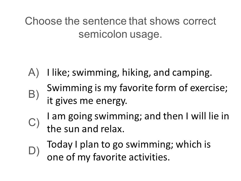 Choose the sentence that shows correct semicolon usage.