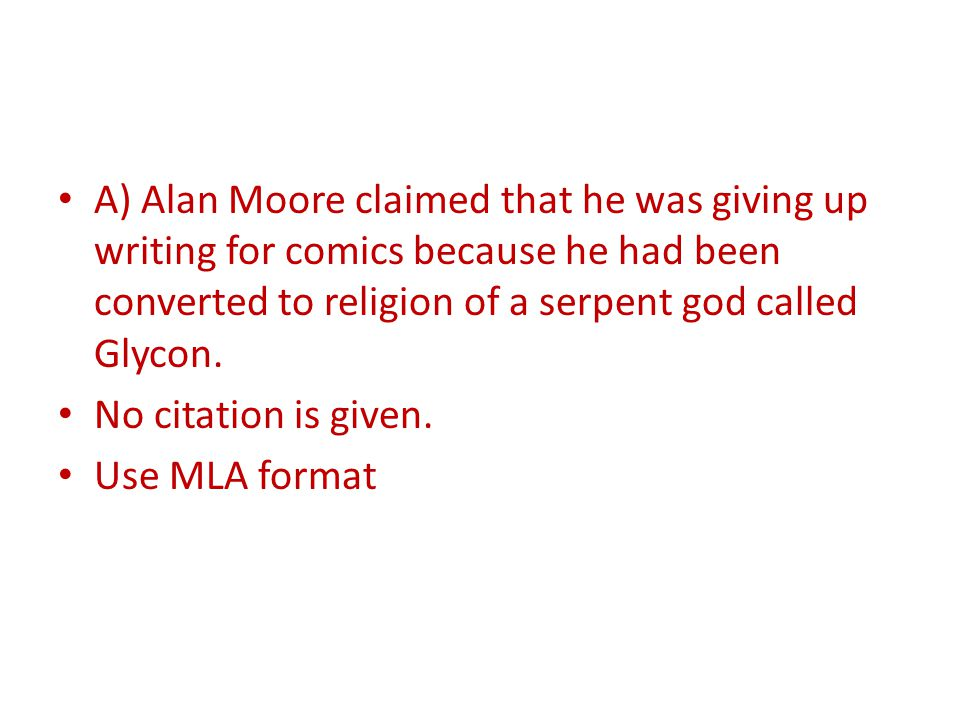 A) Alan Moore claimed that he was giving up writing for comics because he had been converted to religion of a serpent god called Glycon.