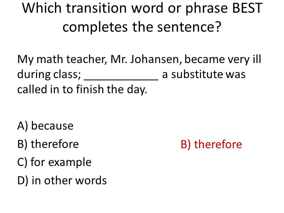 Which transition word or phrase BEST completes the sentence