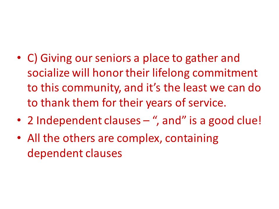 C) Giving our seniors a place to gather and socialize will honor their lifelong commitment to this community, and it's the least we can do to thank them for their years of service.
