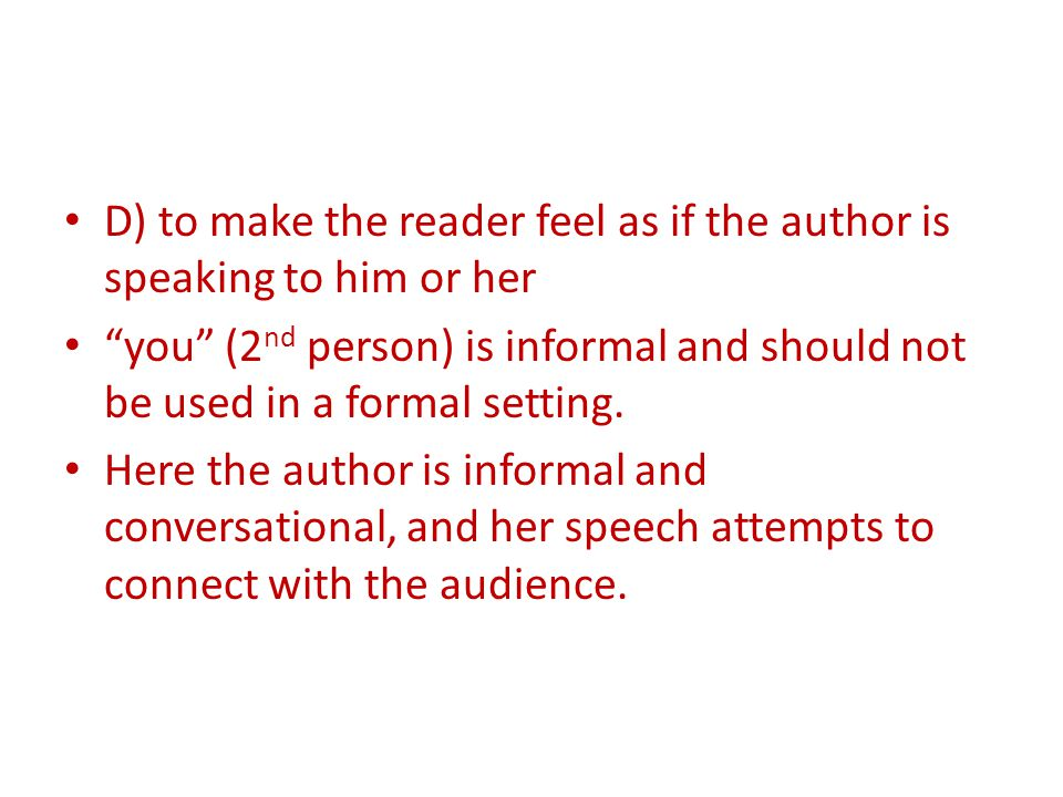 D) to make the reader feel as if the author is speaking to him or her