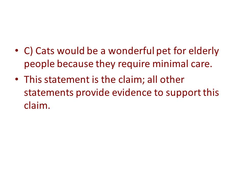 C) Cats would be a wonderful pet for elderly people because they require minimal care.