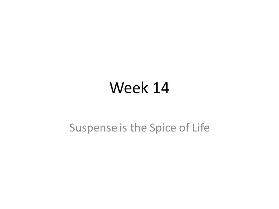 Suspense is the Spice of Life