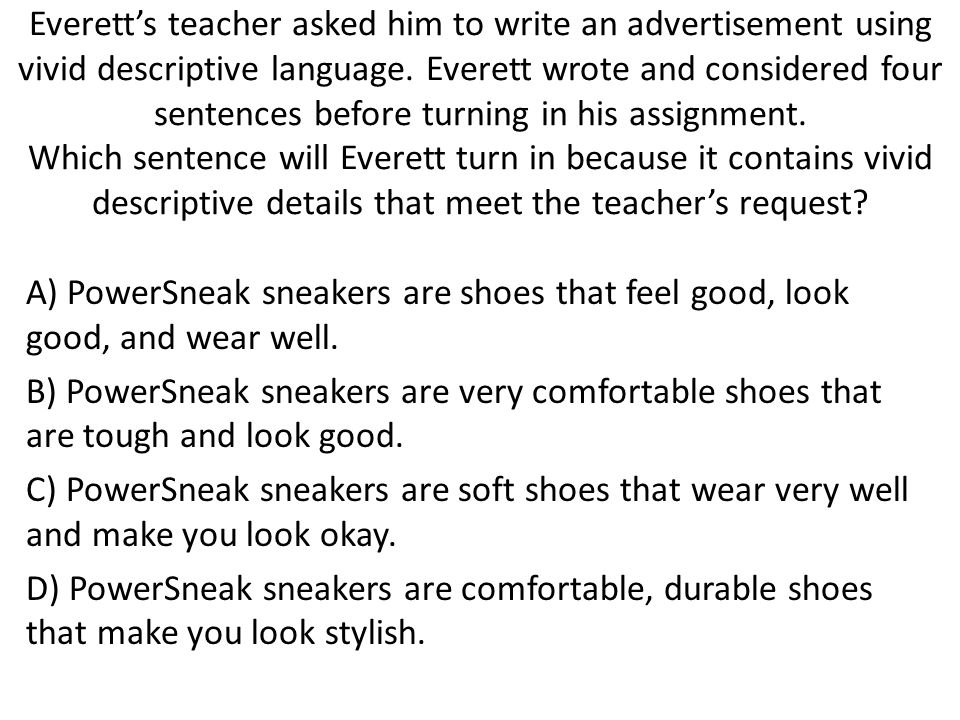 Everett's teacher asked him to write an advertisement using vivid descriptive language. Everett wrote and considered four sentences before turning in his assignment. Which sentence will Everett turn in because it contains vivid descriptive details that meet the teacher's request