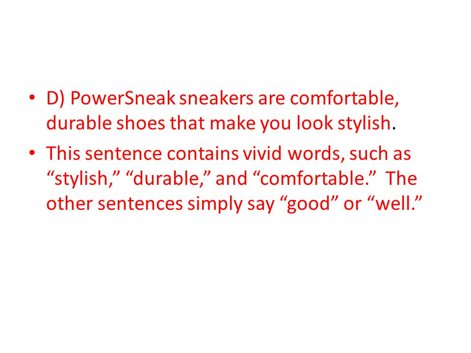D) PowerSneak sneakers are comfortable, durable shoes that make you look stylish.