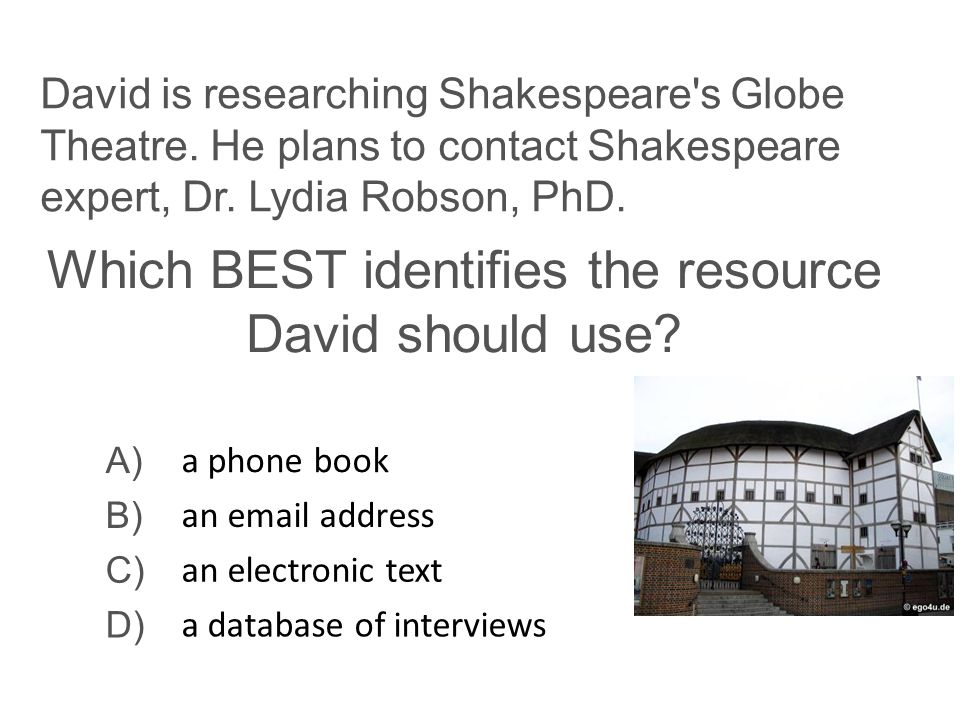 Which BEST identifies the resource David should use