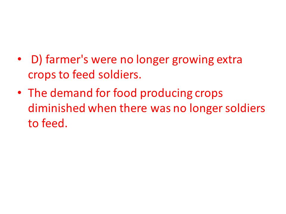 D) farmer s were no longer growing extra crops to feed soldiers.