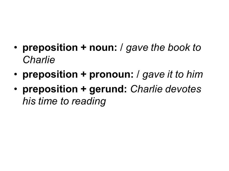 preposition + noun: / gave the book to Charlie