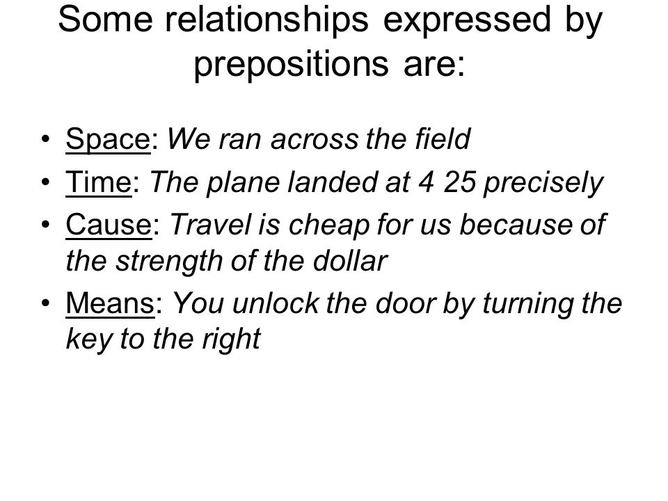 Some relationships expressed by prepositions are: