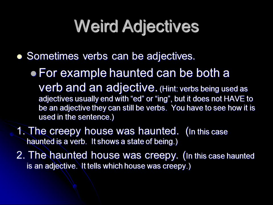 Weird Adjectives Sometimes verbs can be adjectives.