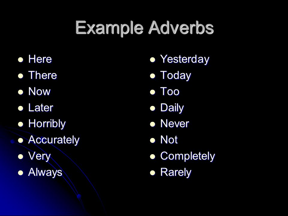 Example Adverbs Here There Now Later Horribly Accurately Very Always