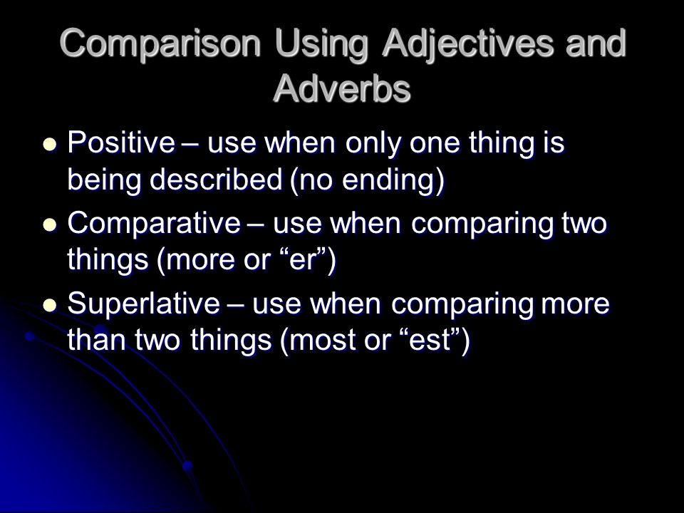 Comparison Using Adjectives and Adverbs