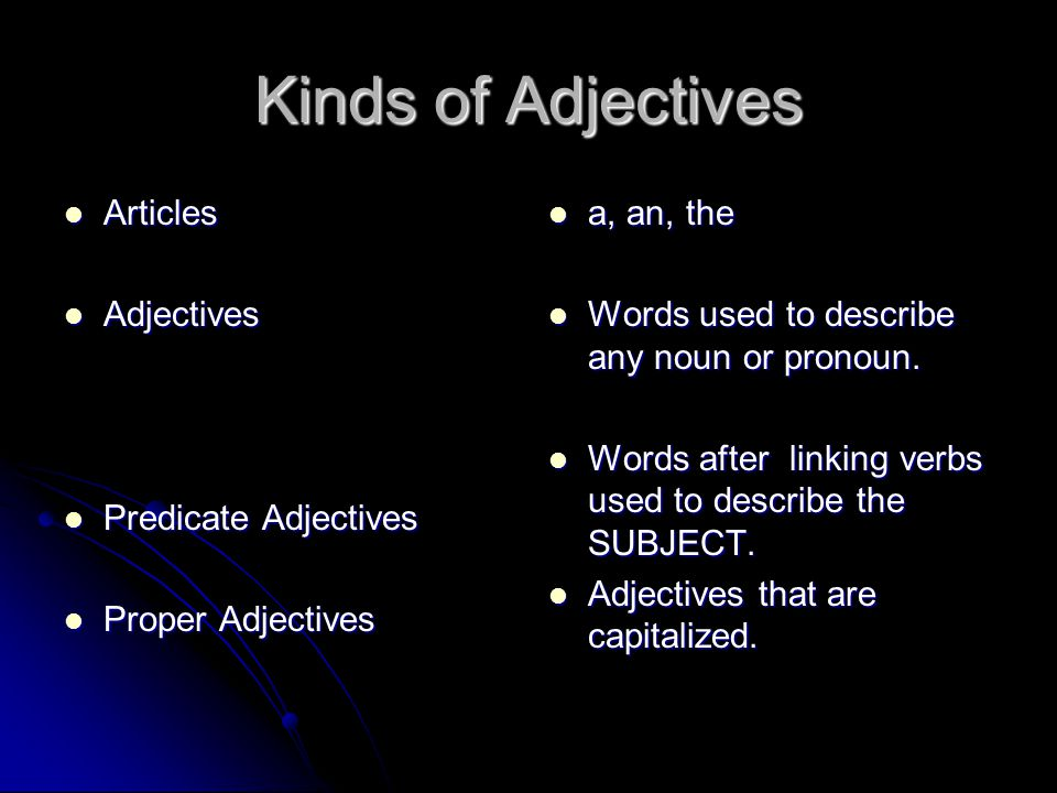 Kinds of Adjectives Articles Adjectives Predicate Adjectives