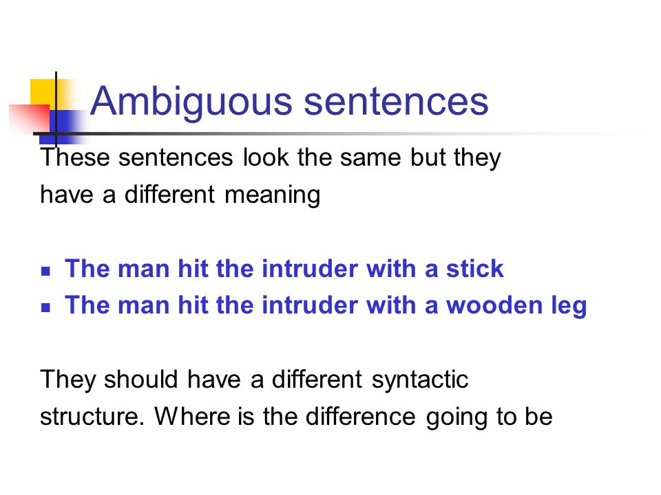 Ambiguous sentences These sentences look the same but they
