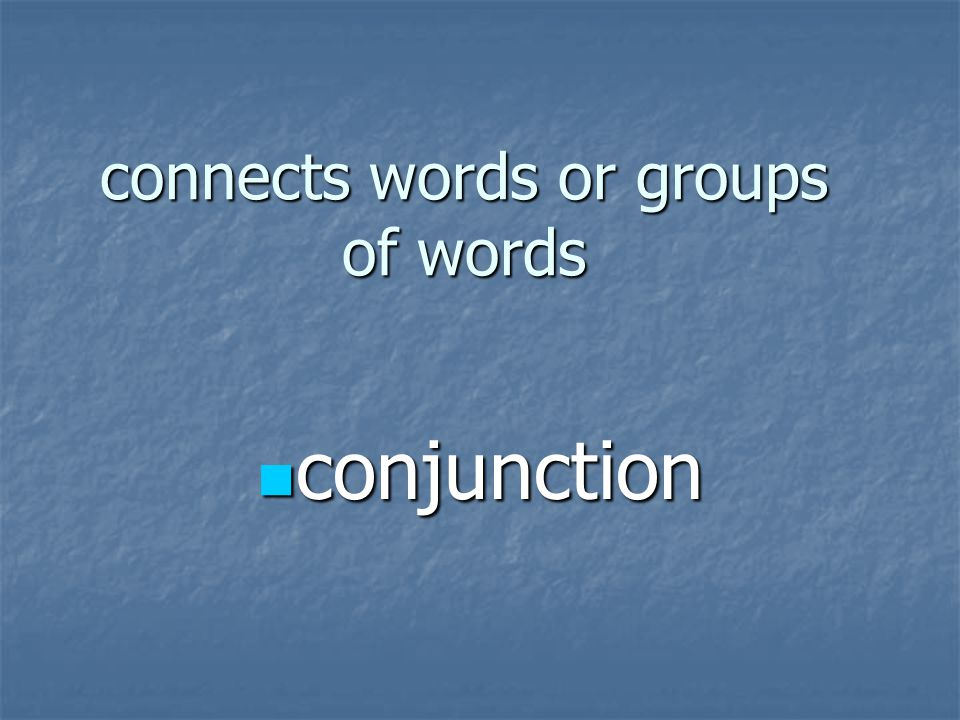 connects words or groups of words